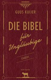 Die Bibel für Ungläubige: Exodus
