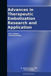 Advances in Therapeutic Embolization Research and Application: 2012 Edition: ScholarlyPaper