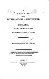 A Treatise on the Ecclesiastical Architecture of England During the Middle Ages