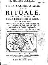 Liber sacerdotalis, seu Rituale secundum usum primae Lugdunensis Ecclesiae : de mandato illustrissimi ac reverendissimi D. D. Camilli de Neufville, archiep. et comitis Lugdunensis