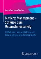 Mittleres Management   Schl  ssel zum Unternehmenserfolg PDF