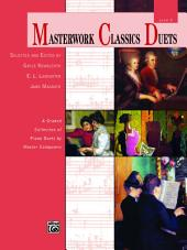 Masterwork Classics Duets, Level 8: A Graded Collection of Late Intermediate to Early Advanced Piano Duets by Master Composers
