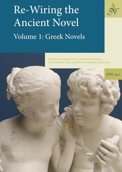 Re Wiring The Ancient Novel  2 Volume set PDF