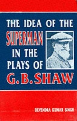 The Idea of the Superman in the Plays of G B  Shaw PDF