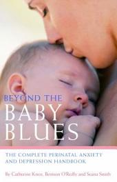 Beyond the Baby Blues: The Complete Perinatal Anxiety and Depression Handbook