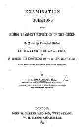 Examination Questions upon Bishop Pearson's Exposition of the Creed ... With additional Notes, etc