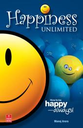 Happiness Unlimited: How to be happy - always!