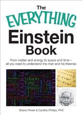 The Everything Einstein Book: From Matter and Energy to Space and Time, All You Need to Understand the Man and His Theories