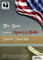The Best American Mystery & Thriller Short Stories - AUDIO EDITION OF AMERICAN SHORT STORIES FOR ENGLISH LEARNERS, CHILDREN(KIDS) AND YOUNG ADULTS: Including A Municipal Report, The Lady or the Tiger, The Open Boat, The Purloined Letter & The Story of an Eyewitness