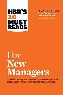 HBR s 10 Must Reads for New Managers  with bonus article    How Managers Become Leaders    by Michael D  Watkins   HBR s 10 Must Reads
