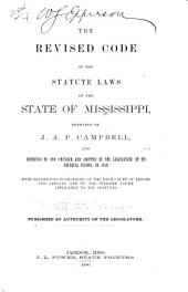 The Revised Code of the Statute Laws of the State of Mississippi: Reported to and Amended, and Adopted by the Legislature at Its Biennial Session, in 1880, with References to Decisions of the High Court of Errors and Appeals, and of the Supreme Court, Applicable to the Statutes