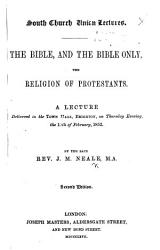 South Church Union Lectures  The Bible  and the Bible only  the religion of Protestants     Second edition PDF