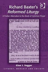 Richard Baxter's Reformed Liturgy: A Puritan Alternative to the Book of Common Prayer