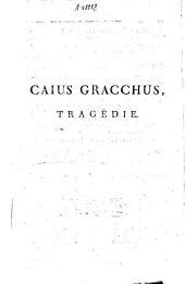 Caius Gracchus: tragédie en trois actes
