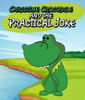 Christine Crocodile and the Practical Joke: Children's Books and Bedtime Stories For Kids Ages 3-8 for Early Reading