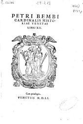 Petri Bembi ... Historiae Venetae libri XII