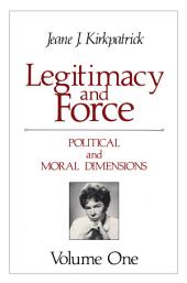 Legitimacy and Force: State Papers and Current Perspectives: Volume 1: Political and Moral Dimensions