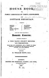The House Book ; Or, Family Chronicle of Useful Knowledge, and Cottage Physician: Combining Medicine, Cookery, Diet, General Economy, Health, Sea-bathing, Gardening, Manufactures, Arts, Etc., ... Including Upwards of a Thousand Select Recipes and Prescriptions