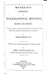 Institutes of Ecclesiastical History  ancient and modern     A new and literal translation from the original Latin  with copious additional original and selected  By J  Murdock PDF