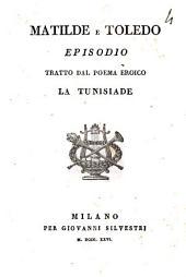 Matilde e Toledo. Episodio tratto dal poema eroico La Tunisiade\Gio. Ladislao Pirker!