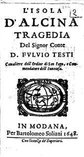 L'isola d'Alcina tragedia del signor conte D. Fuluio Testi caualiere dell'Ordine di San Iago, e commendatore dell'Innoiosa