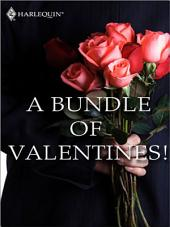 A Bundle of Valentines!: His Secret Valentine\Knock Three Times\The Bride's Surprise\Just Say Yes\Once Upon a Mattress\Gabe's Special Delivery
