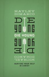 Die Young: Burying Your Self in Christ