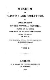 Museum of Painting and Sculpture: Or, Collection of the Principal Pictures, Statues and Bas-reliefs in the Public and Private Galleries of Europe, Volume 10