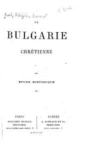 La Bulgarie chrétienne: Étude historique