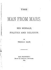 The Man from Mars: His Morals, Politics and Religion