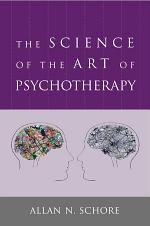 The Science of the Art of Psychotherapy (Norton Series on Interpersonal Neurobiology)