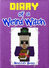 Diary of a Weird Witch: (An Unofficial Minecraft Book)