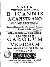 Gesta virtutes, et miracula b. Ioannis a Capistrano Ord. Min. Obseruantii in unum a Ioanne Baptista Barberio Romano breuiter redacta ..