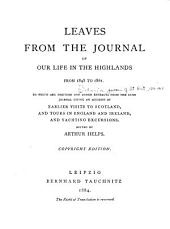 Leaves from the journal of our life in the Highlands from 1848 to 1861: To which are prefixed and added extracts from the same journal giving an account of earlier visits to Scotland, and tours in England and Ireland, and yachting excursions