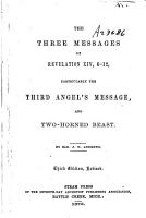 The Three Messages of Revelation XIV  6 12  Particularly the Third Angel s Message  and Two horned Beast PDF