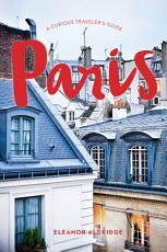 Paris  A Curious Traveler s Guide PDF