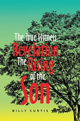 The True Witness of Revelation the Rising of the Son