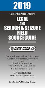 2019 California Peace Officers' Legal and Search and Seizure Field Source Guide QWIK-CODE