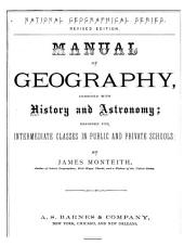 Manual of Geography, Combined with History and Astronomy: Designed for Intermediate Classes in Public and Private Schools