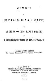 Memoir of Captain Isaac Watt: with letters on his early death, and a recommendatory notice by Rev. Dr. Wardlaw