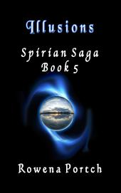 Illusions: Spirian Saga Book 5