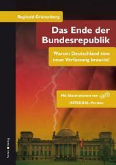 Das Ende der Bundesrepublik. Warum Deutschland eine neue Verfassung braucht!
