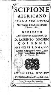 Scipione Affricano drama per musica nel Teatro à SS. Gio. e Paolo l'anno 1664. Dedicato all'... sig. D. Lorenzo Onofrio Colonna prencipe romano ..