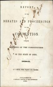 Report of the Debates and Proceedings of the Convention for the Revision of the Constitution of the State of Ohio, 1850-51: Volume 1