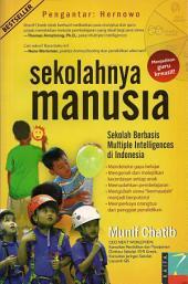 Sekolahnya manusia: Sekolah Berbasis Multiple Intelligences di Indonesia