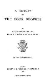 A history of the four Georges (and of William iv) by J. (and J.H.) McCarthy: Volume 1