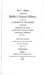 Buffon's Natural History: Containing a Theory of the Earth, a General History of Man, of the Brute Creation, and of Vegetables, Minerals, &c. &c, Volume 4