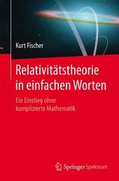 Relativitätstheorie in einfachen Worten: Ein Einstieg ohne komplizierte Mathematik
