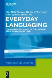 Everyday Languaging: Collaborative Research on the Language Use of Children and Youth