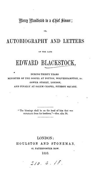 Mercy manifested to a chief sinner: or, Autobiography and letters of ... Edward Blackstock